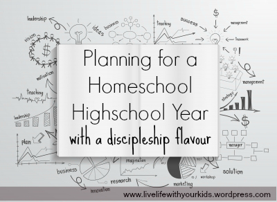 Planning a Homeschool Highschool Year (with a discipleship flavour)