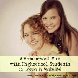 a homeschool mum with highschool students - a lesson in availability