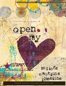 a poster I made to remind myself this month:  Open my heart to others: my beliefs, emotions and passions