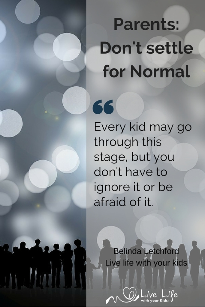 Parents - don't settle for normal.