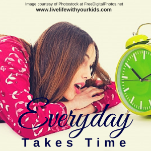 Everyday takes time
