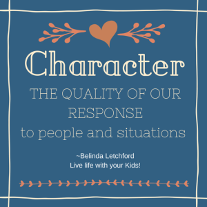 Character is the quality of our response to people and situations.