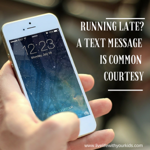 Running late? A text message is common courtesy. Teach this to your teens.