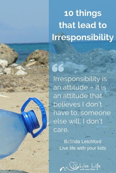 There are 10 things that lead to irresponsibility.