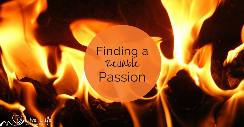 Finding a reliable passion.
