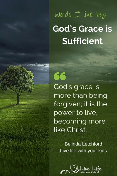 Words to live by: God's grace is sufficient - though sometimes I forget!