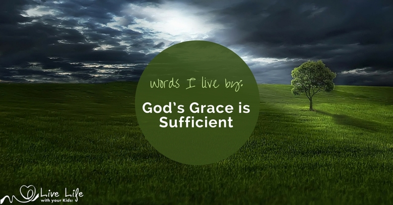 Words I live by: God's grace is sufficient - though sometimes I forget!