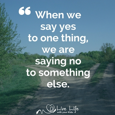 When we say yes to one thing, we are saying no to something else.